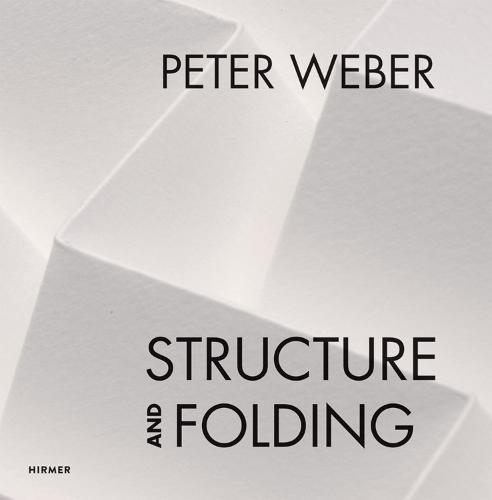 Peter Weber: Structure and Folding: Catalogue Raisonne 1968-2018 (Hardback)