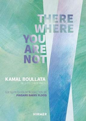 There Where You Are Not: Selected Writings by Kamal Boullata (Hardback)