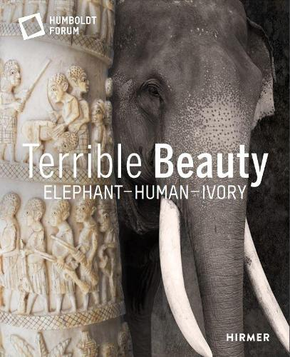 Terrible Beauty: Elephant - Human- Ivory (Hardback)