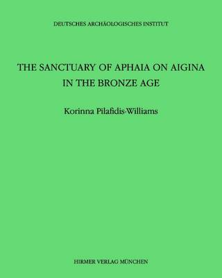 The Sanctuary of Aphaia on Aigina in the Bronze Age (Hardback)
