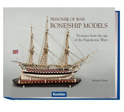 Prisoner of War - Bone Ship Models: Treasures from the Age of the Napoleonic Wars (Hardback)