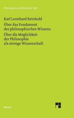 Uber Das Fundament Des Philosophischen Wissens (1791). Uber Die Moglichkeit Der Philosophie ALS Strenge Wissenschaft (1790) (Hardback)