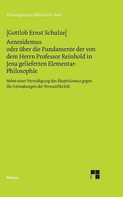 Aenesidemus Oder Uber Die Fundamente Der Von Herrn Professor Reinhold in Jena Gelieferten Elementar-Philosophie (Hardback)