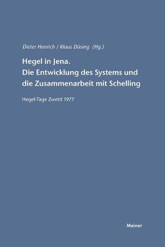 Hegel in Jena. Die Entwicklung Des Systems Und Die Zusammenarbeit Mit Schelling (Paperback)