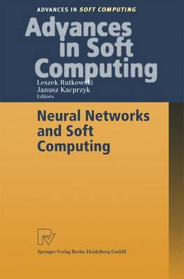 Neural Networks and Soft Computing: Proceedings of the Sixth International Conference on Neural Network and Soft Computing, Zakopane, Poland, June 11-15, 2002 - Advances in Intelligent and Soft Computing 19 (Paperback)