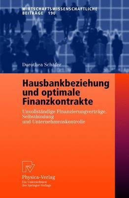 Hausbankbeziehung Und Optimale Finanzkontrakte: Unvollst ndige Finanzierungsvertr ge, Selbstbindung Und Unternehmenskontrolle - Wirtschaftswissenschaftliche Beitrage 190 (Paperback)