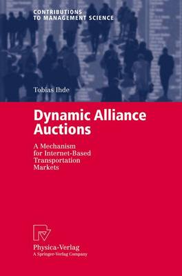 Dynamic Alliance Auctions: A Mechanism for Internet-Based Transportation Markets - Contributions to Management Science (Paperback)
