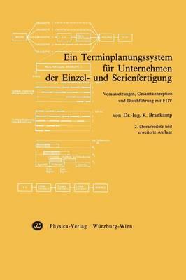 Ein Terminplanungssystem F r Unternehmen Der Einzel- Und Serienfertigung: Voraussetzungen, Gesamtkonzeption Und Durchf hrung Mit Edv (Paperback)
