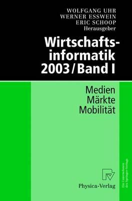 Wirtschaftsinformatik 2003 / Band I: Medien - Markte - Mobilitat (Hardback)