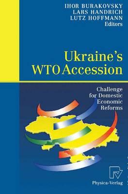 Ukraine's WTO Accession: Challenge for Domestic Economic Reforms (Paperback)