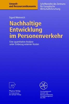 Nachhaltige Entwicklung Im Personenverkehr: Eine Quantitative Analyse Unter Einbezug Externer Kosten - Umwelt- Und Ressourcenakonomie (Hardback)
