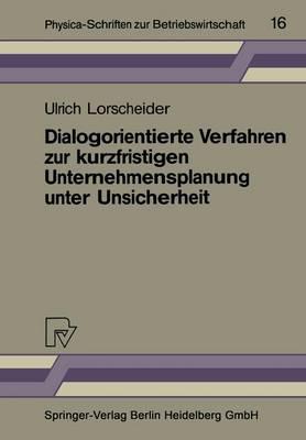 Dialogorientierte Verfahren Zur Kurzfristigen Unternehmensplanung Unter Unsicherheit - Physica-Schriften Zur Betriebswirtschaft 16 (Paperback)