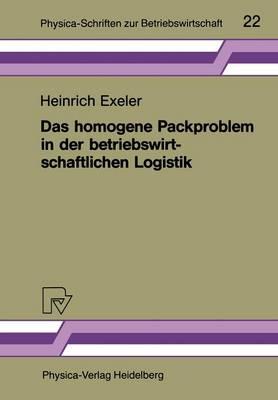 Das Homogene Packproblem in der Betriebswirtschaftlichen Logistik - Physica-Schriften zur Betriebswirtschaft 22 (Paperback)