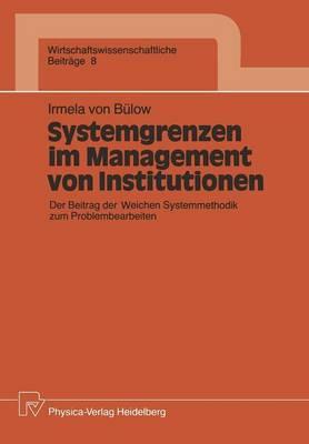 Systemgrenzen im Management von Institutionen - Wirtschaftswissenschaftliche Beitrage 8 (Paperback)