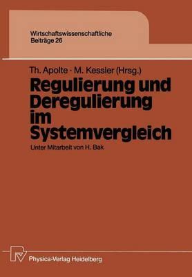 Regulierung und Deregulierung im Systemvergleich - Wirtschaftswissenschaftliche Beitrage 26 (Paperback)