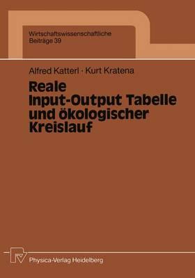 Reale Input-Output Tabelle und Okologischer Kreislauf - Wirtschaftswissenschaftliche Beitrage 39 (Paperback)