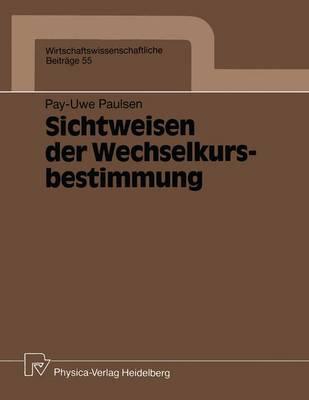 Sichtweisen der Wechselkursbestimmung - Wirtschaftswissenschaftliche Beitrage 55 (Paperback)