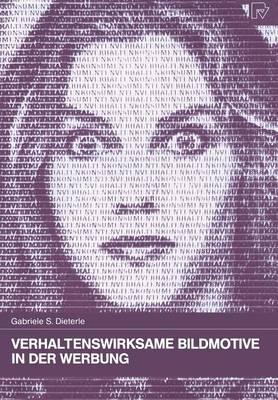 Verhaltenswirksame Bildmotive in Der Werbung: Theoretische Grundlagen -- Praktische Anwendung - Konsum Und Verhalten 34 (Hardback)