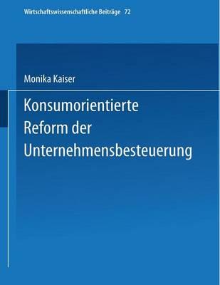 Konsumorientierte Reform Der Unternehmensbesteuerung - Wirtschaftswissenschaftliche Beitrage 72 (Paperback)