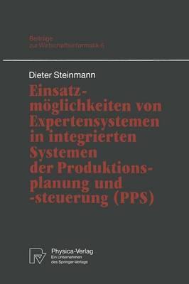 Einsatzmoglichkeiten von Expertensystemen in Integrierten Systemen der Produktionsplanung und -steuerung (PPS) - Beitrage zur Wirtschaftsinformatik 6 (Paperback)