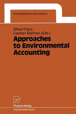 Approaches to Environmental Accounting: Proceedings of the IARIW Conference on Environmental Accounting, Baden (near Vienna), Austria, 27-29 May 1991 - Contributions to Economics (Paperback)