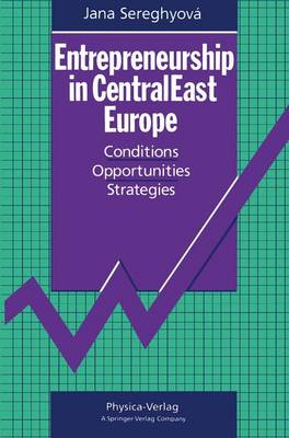 Entrepreneurship in CentralEast Europe: Conditions * Opportunities * Strategies (Paperback)