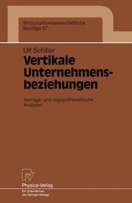 Vertikale Unternehmensbeziehungen - Wirtschaftswissenschaftliche Beitrage 97 (Paperback)