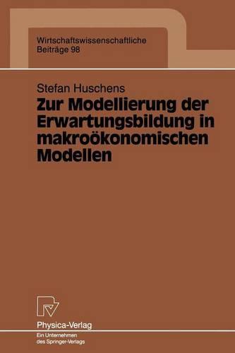Zur Modellierung Der Erwartungsbildung in Makro konomischen Modellen - Wirtschaftswissenschaftliche Beitrage 98 (Paperback)
