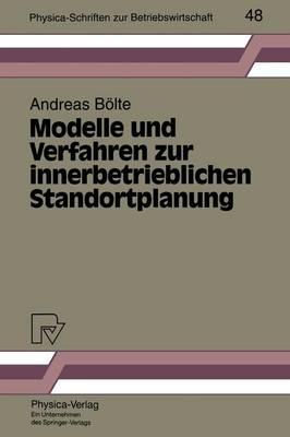 Modelle Und Verfahren Zur Innerbetrieblichen Standortplanung - Physica-Schriften Zur Betriebswirtschaft 48 (Paperback)