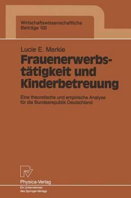 Frauenerwerbstatigkeit und Kinderbetreuung - Wirtschaftswissenschaftliche Beitrage 103 (Paperback)