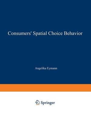 Consumers' Spatial Choice Behavior - International Economics and Institutions (Paperback)