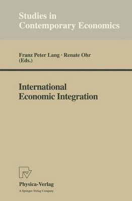 International Economic Integration - Studies in Contemporary Economics (Paperback)