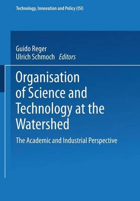 Organisation of Science and Technology at the Watershed: The Academic and Industrial Perspective - Technology, Innovation and Policy (ISI) 3 (Paperback)
