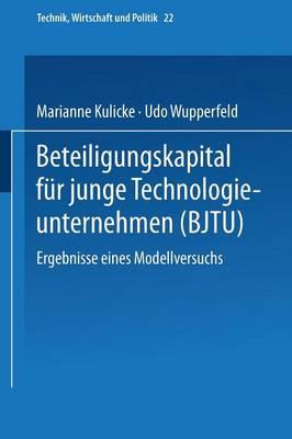 Beteiligungskapital F r Junge Technologieunternehmen: Ergebnisse Eines Modellversuchs - Technik, Wirtschaft Und Politik 22 (Hardback)