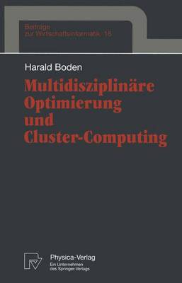 Multidisziplinare Optimierung und Cluster-Computing - Beitrage zur Wirtschaftsinformatik 18 (Paperback)