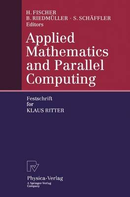 Applied Mathematics and Parallel Computing: Festschrift for Klaus Ritter (Hardback)