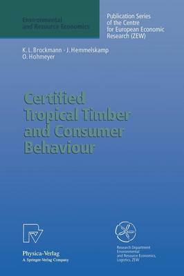 Certified Tropical Timber and Consumer Behaviour: The Impact of a Certification Scheme for Tropical Timber from Sustainable Forest Management on German Demand - Environmental and Resource Economics (Paperback)