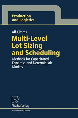 Multi-Level Lot Sizing and Scheduling: Methods for Capacitated, Dynamic, and Deterministic Models - Production and Logistics (Paperback)