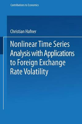 Nonlinear Time Series Analysis with Applications to Foreign Exchange Rate Volatility - Contributions to Economics (Paperback)