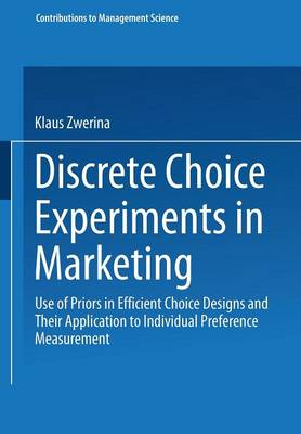 Discrete Choice Experiments in Marketing: Use of Priors in Efficient Choice Designs and Their Application to Individual Preference Measurement - Contributions to Management Science (Paperback)