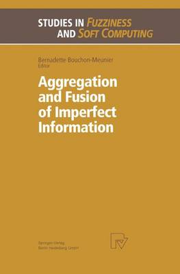 Aggregation and Fusion of Imperfect Information - Studies in Fuzziness and Soft Computing 12 (Hardback)