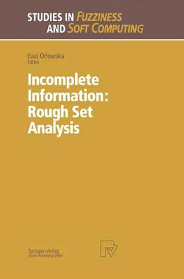Incomplete Information: Rough Set Analysis - Studies in Fuzziness and Soft Computing 13 (Hardback)