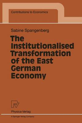 The Institutionalised Transformation of the East German Economy - Contributions to Economics (Paperback)