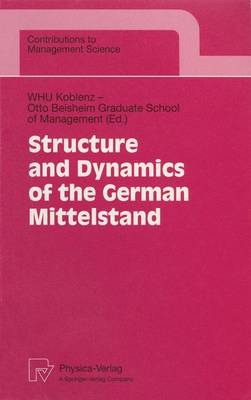 Structure and Dynamics of the German Mittelstand - Contributions to Management Science (Paperback)