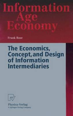 The Economics, Concept, and Design of Information Intermediaries: A Theoretic Approach - Information Age Economy (Paperback)