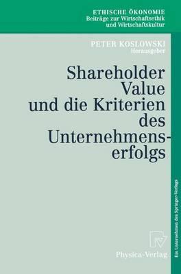 Shareholder Value Und Die Kriterien Des Unternehmenserfolgs - Ethische Ekonomie. Beitrage Zur Wirtschaftsethik Und Wirts 4 (Paperback)