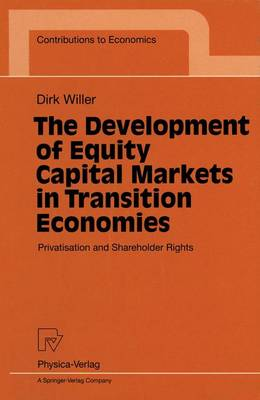 The Development of Equity Capital Markets in Transition Economies: Privatisation and Shareholder Rights - Contributions to Economics (Paperback)