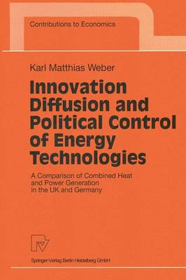 Innovation Diffusion and Political Control of Energy Technologies: A Comparison of Combined Heat and Power Generation in the UK and Germany - Contributions to Economics (Paperback)