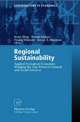 Regional Sustainability: Applied Ecological Economics Bridging the Gap Between Natural and Social Sciences - Contributions to Economics (Paperback)