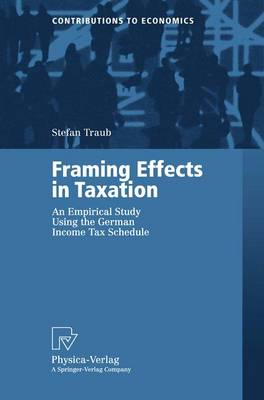 Framing Effects in Taxation: An Empirical Study Using the German Income Tax Schedule - Contributions to Economics (Paperback)